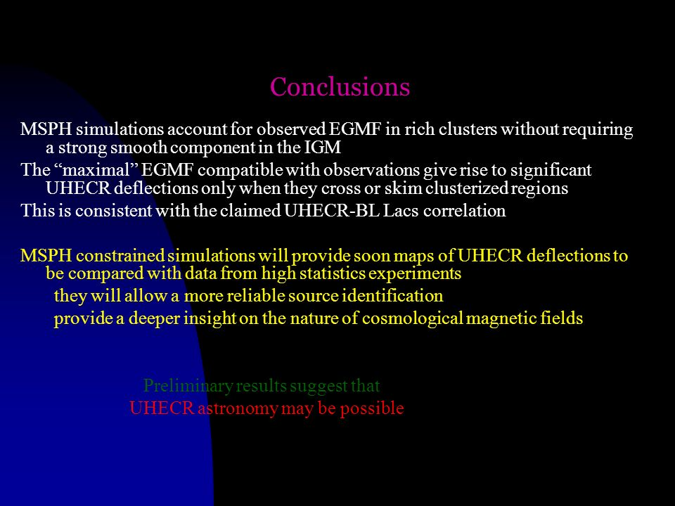 3/28/2017 Conclusions. MSPH simulations account for observed EGMF in rich clusters without requiring a strong smooth component in the IGM.