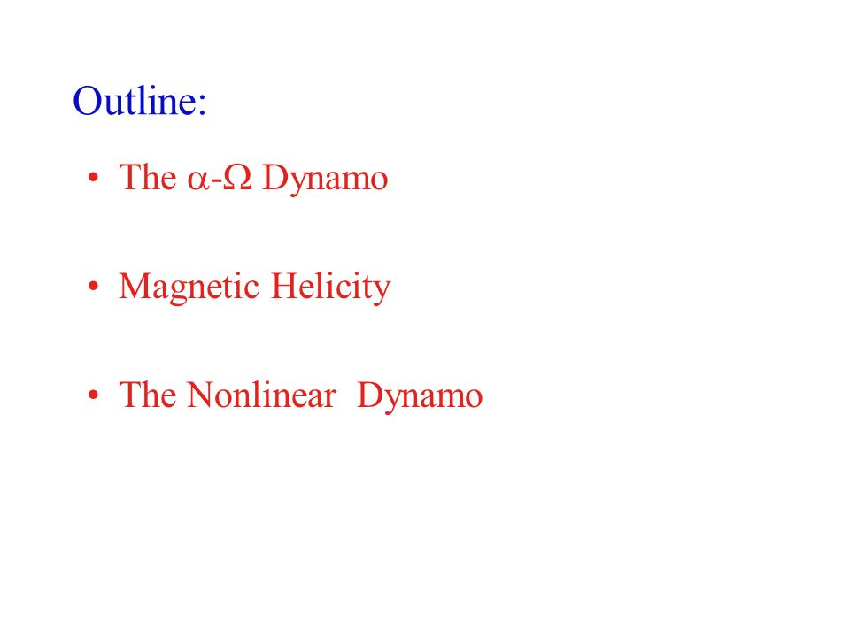 Outline: The - Dynamo Magnetic Helicity The Nonlinear Dynamo