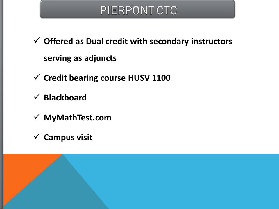 PIERPONT CTC Offered as Dual credit with secondary instructors serving as adjuncts. Credit bearing course HUSV