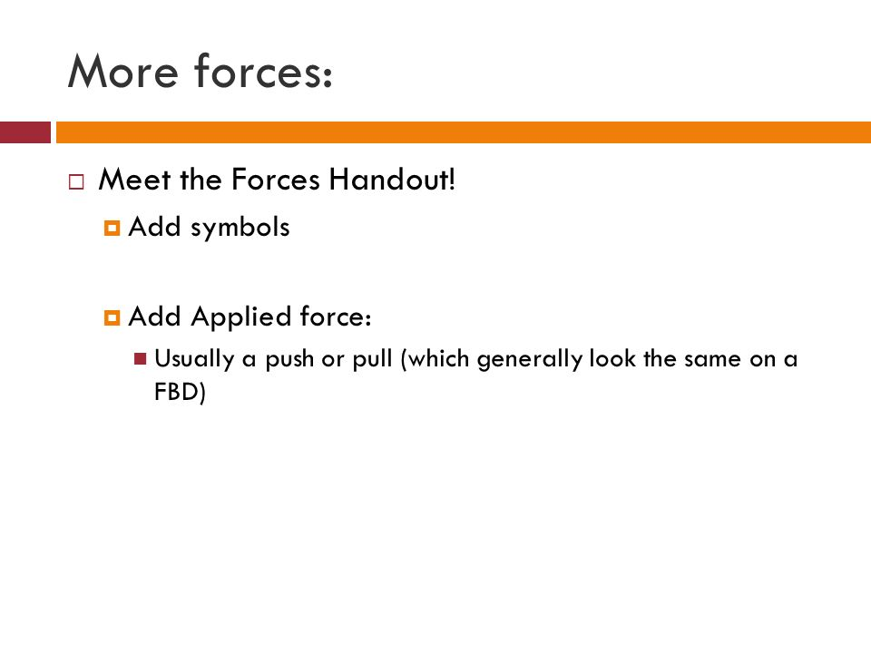 More forces: Meet the Forces Handout! Add symbols Add Applied force: