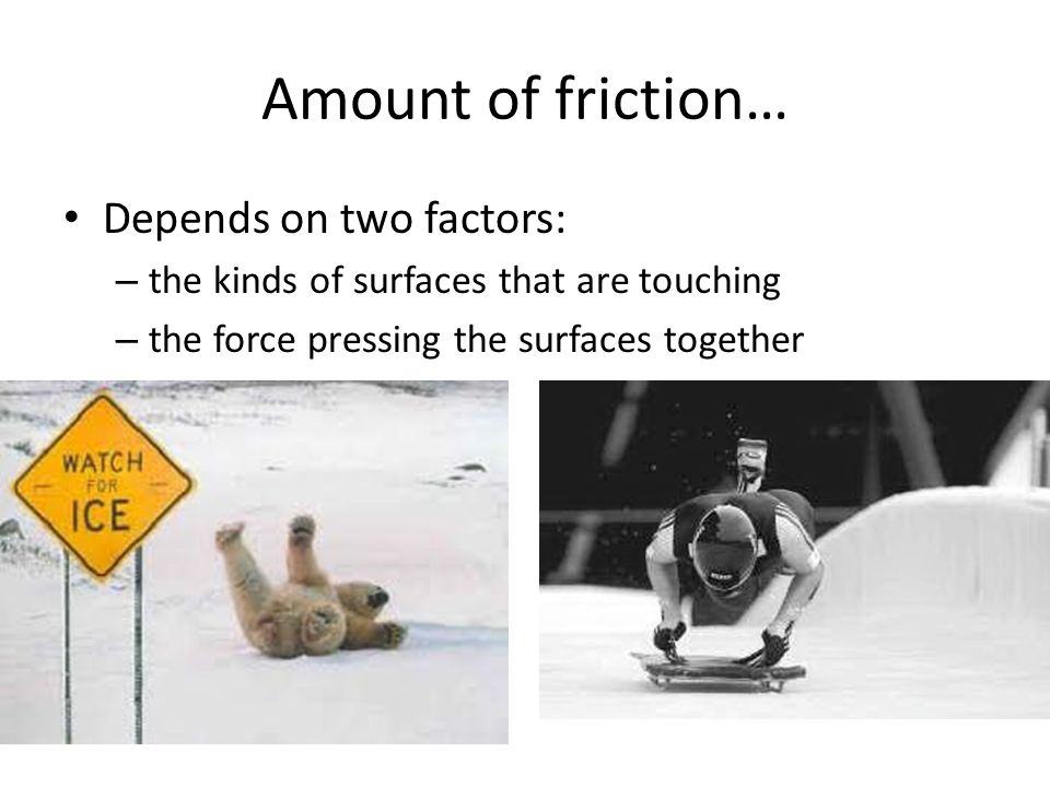 Amount of friction… Depends on two factors: