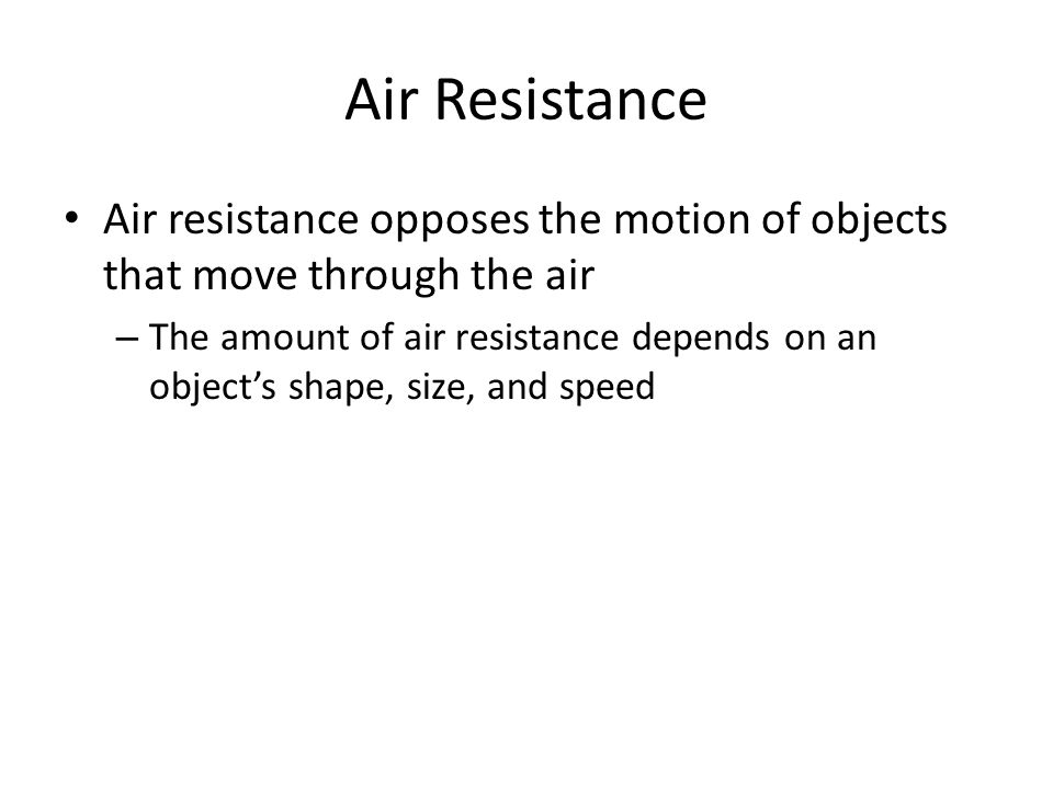 Air Resistance Air resistance opposes the motion of objects that move through the air.