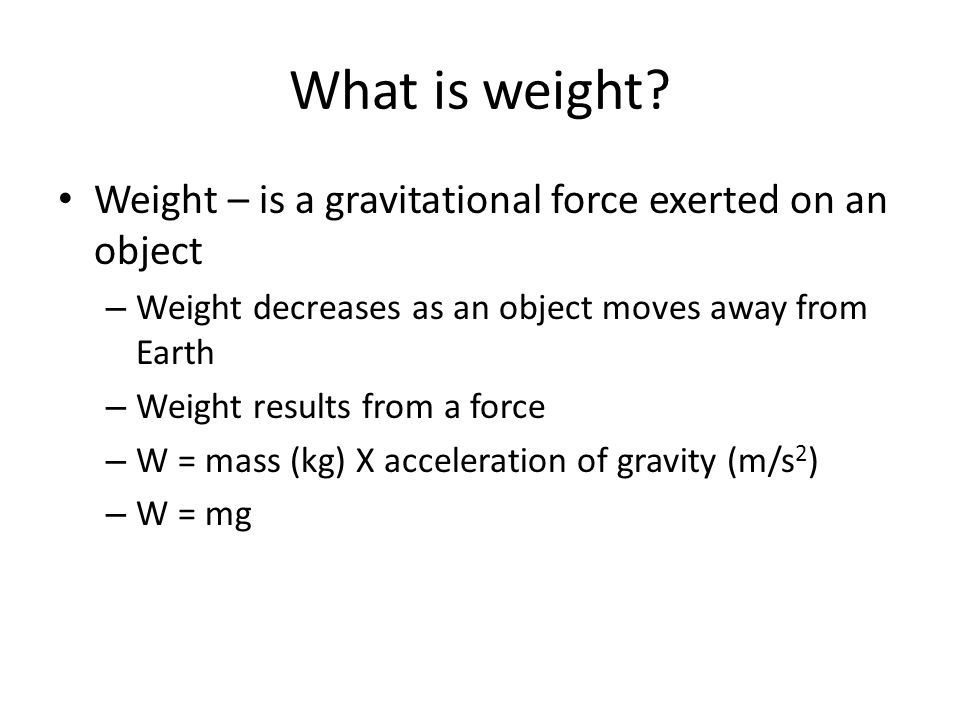 What is weight Weight – is a gravitational force exerted on an object