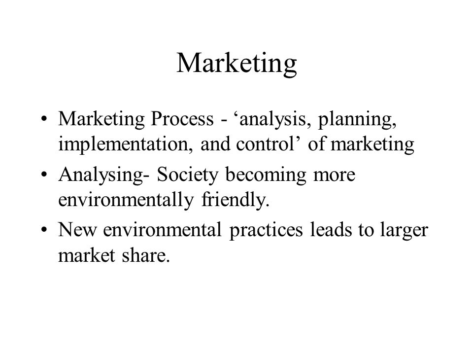 Marketing Marketing Process - 'analysis, planning, implementation, and control' of marketing.