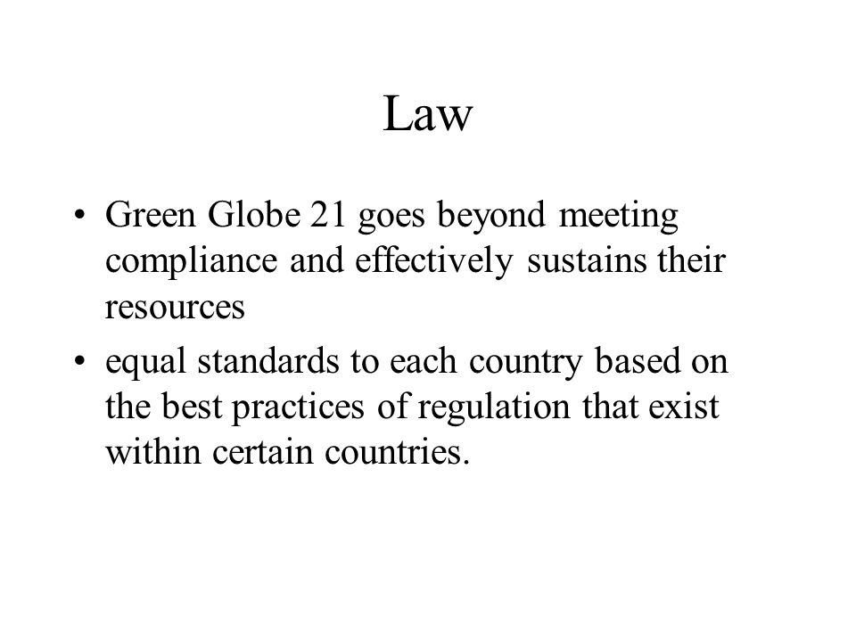 Law Green Globe 21 goes beyond meeting compliance and effectively sustains their resources.