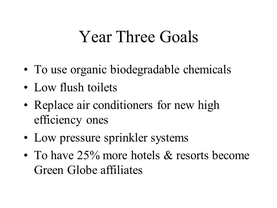 Year Three Goals To use organic biodegradable chemicals