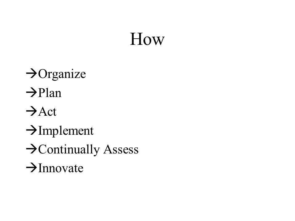 How Organize Plan Act Implement Continually Assess Innovate