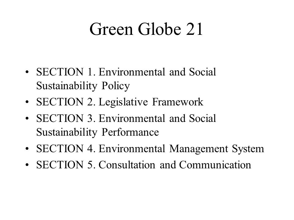 Green Globe 21 SECTION 1. Environmental and Social Sustainability Policy. SECTION 2. Legislative Framework.