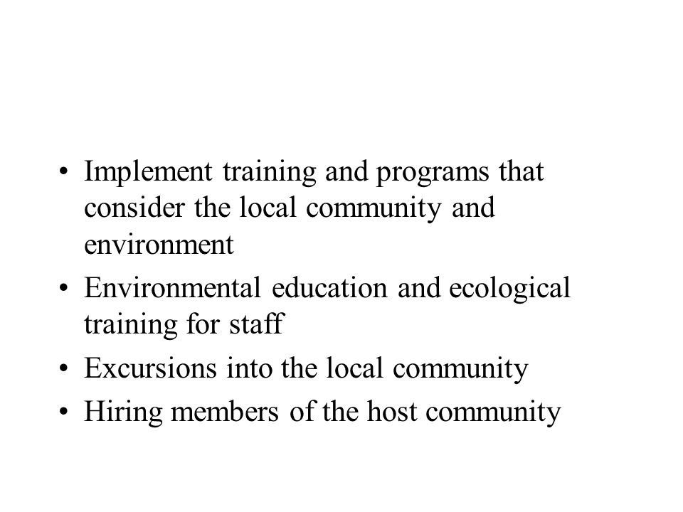Implement training and programs that consider the local community and environment