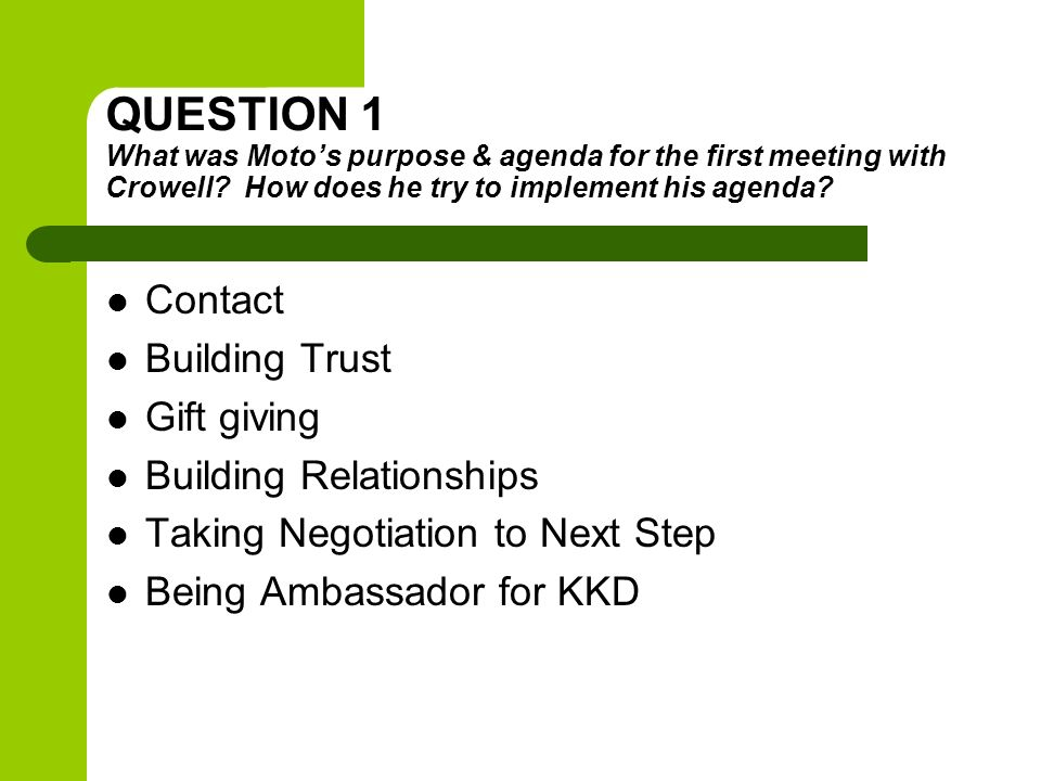 QUESTION 1 What was Moto's purpose & agenda for the first meeting with Crowell How does he try to implement his agenda