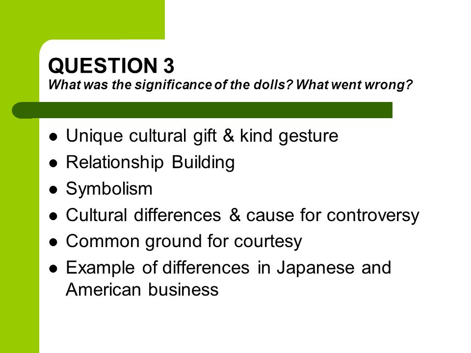 QUESTION 3 What was the significance of the dolls What went wrong