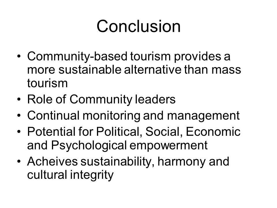 Conclusion Community-based tourism provides a more sustainable alternative than mass tourism. Role of Community leaders.