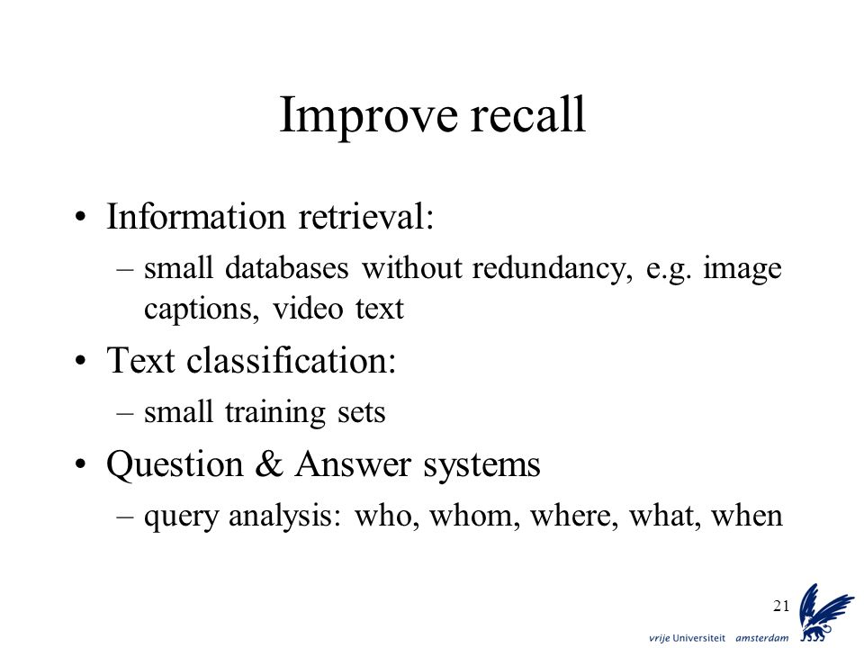 Improve recall Information retrieval: Text classification: