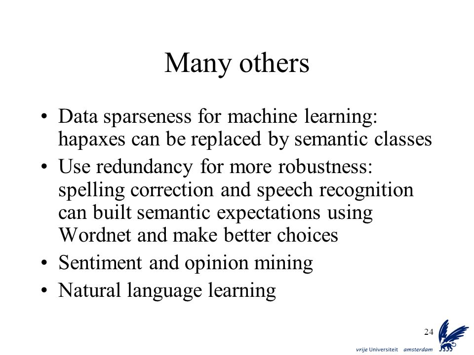 Many others Data sparseness for machine learning: hapaxes can be replaced by semantic classes.