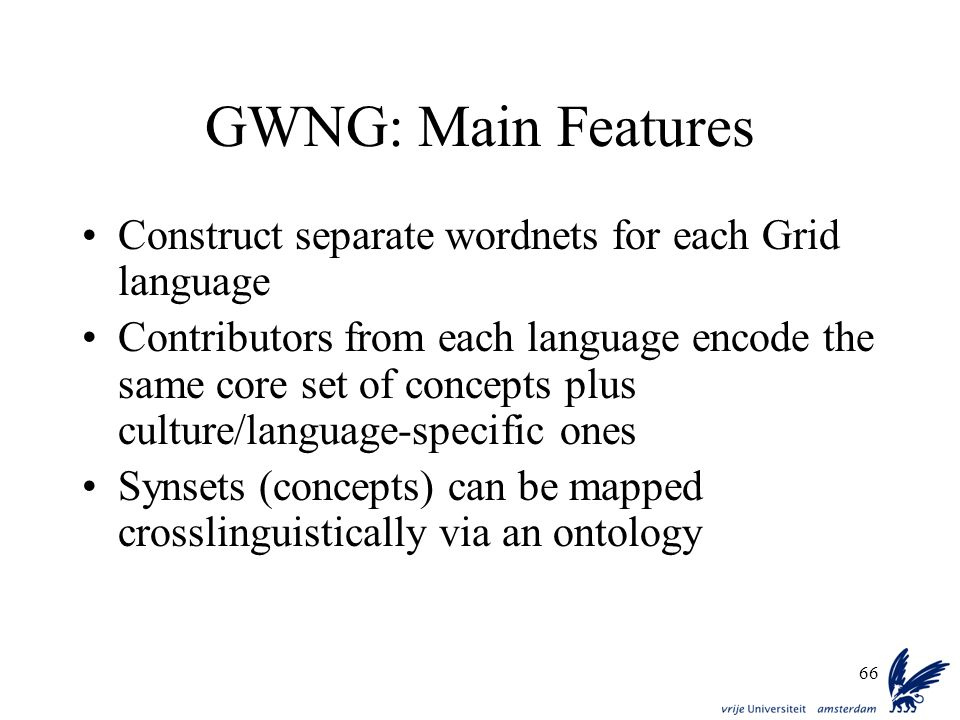 GWNG: Main Features Construct separate wordnets for each Grid language