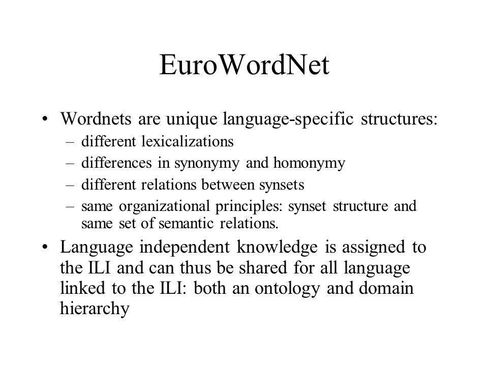EuroWordNet Wordnets are unique language-specific structures: