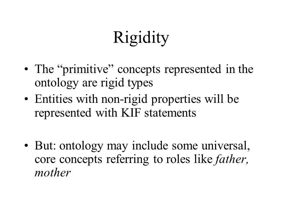 Rigidity The primitive concepts represented in the ontology are rigid types.