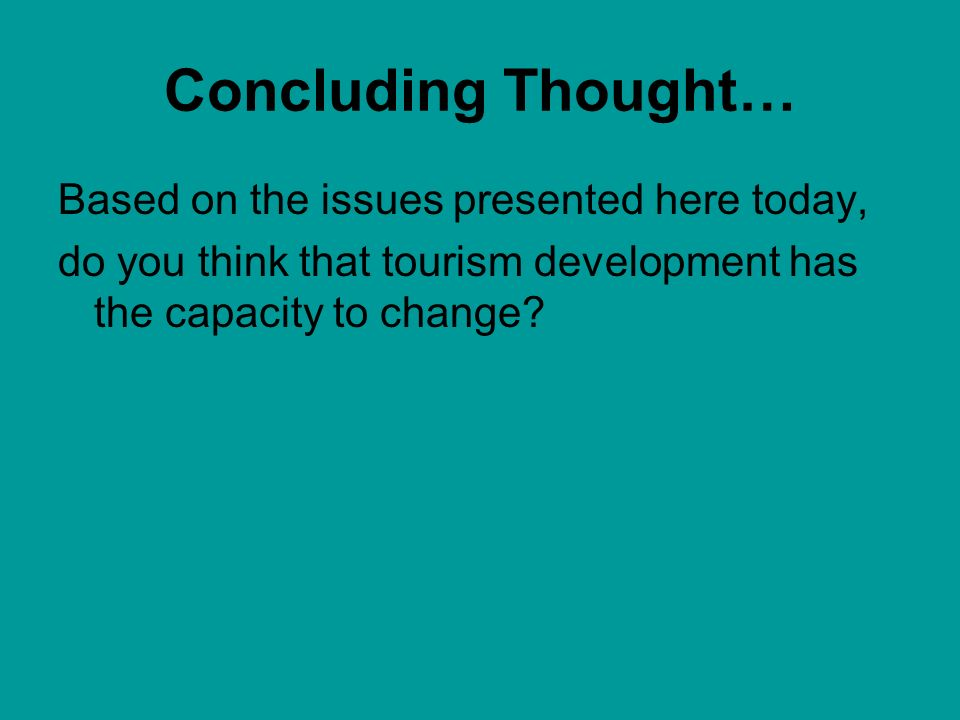 Concluding Thought… Based on the issues presented here today,