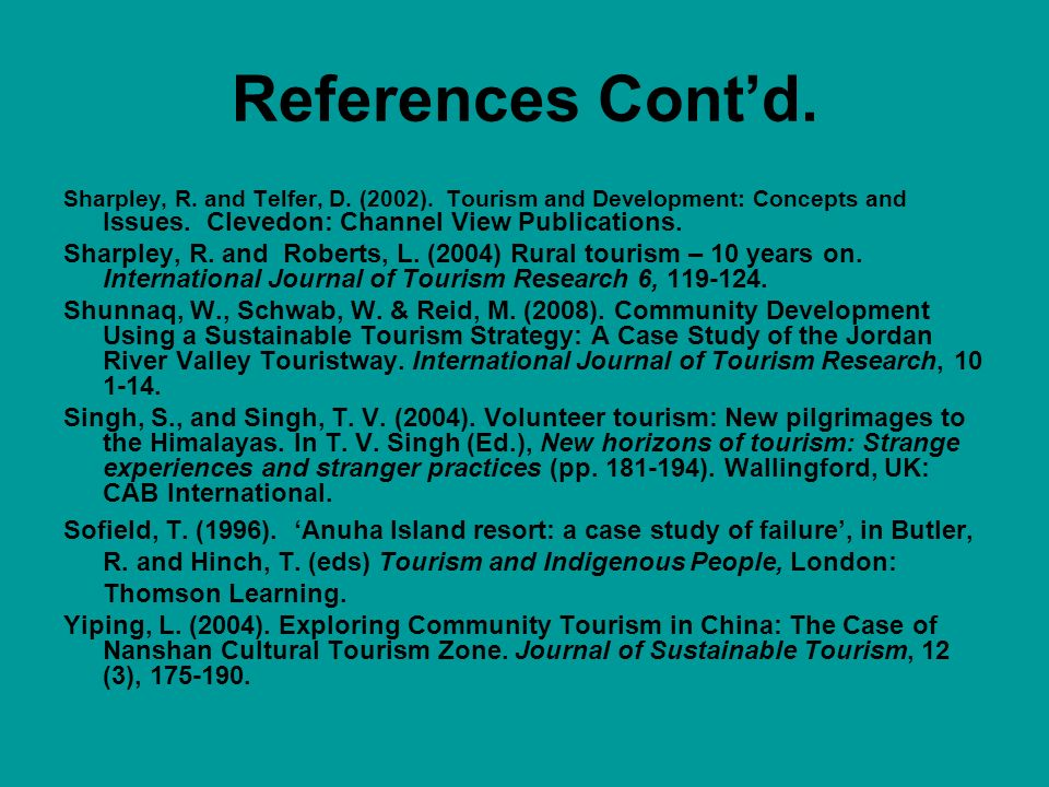 References Cont'd. Sharpley, R. and Telfer, D. (2002). Tourism and Development: Concepts and Issues. Clevedon: Channel View Publications.