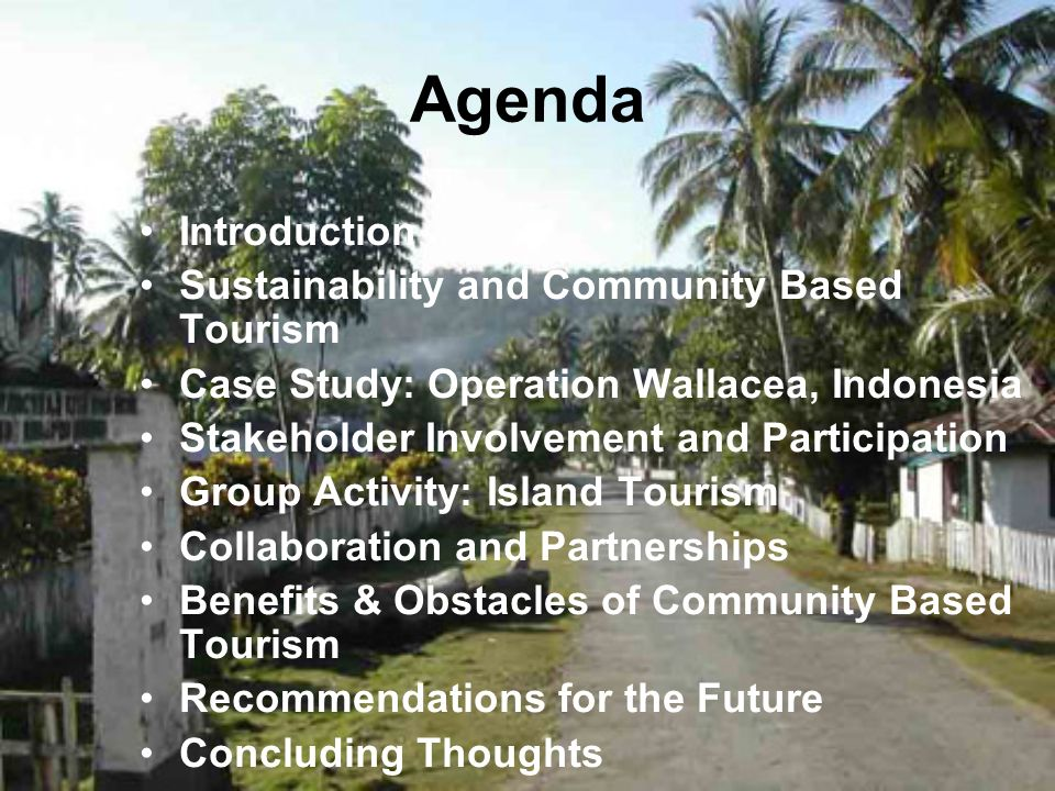 Agenda Introduction Sustainability and Community Based Tourism