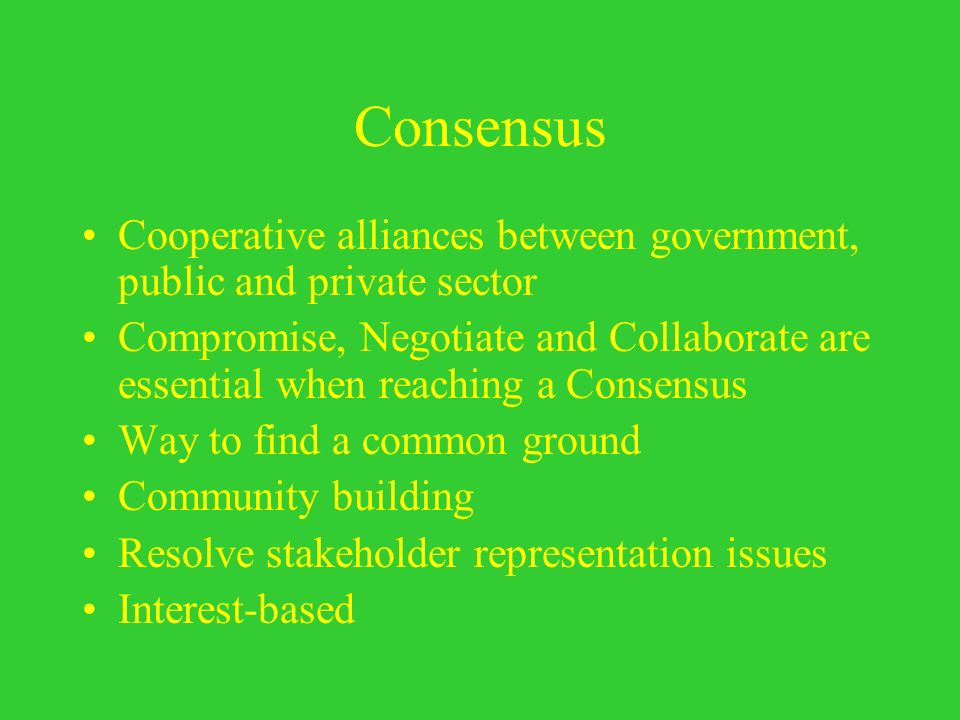 Consensus Cooperative alliances between government, public and private sector.