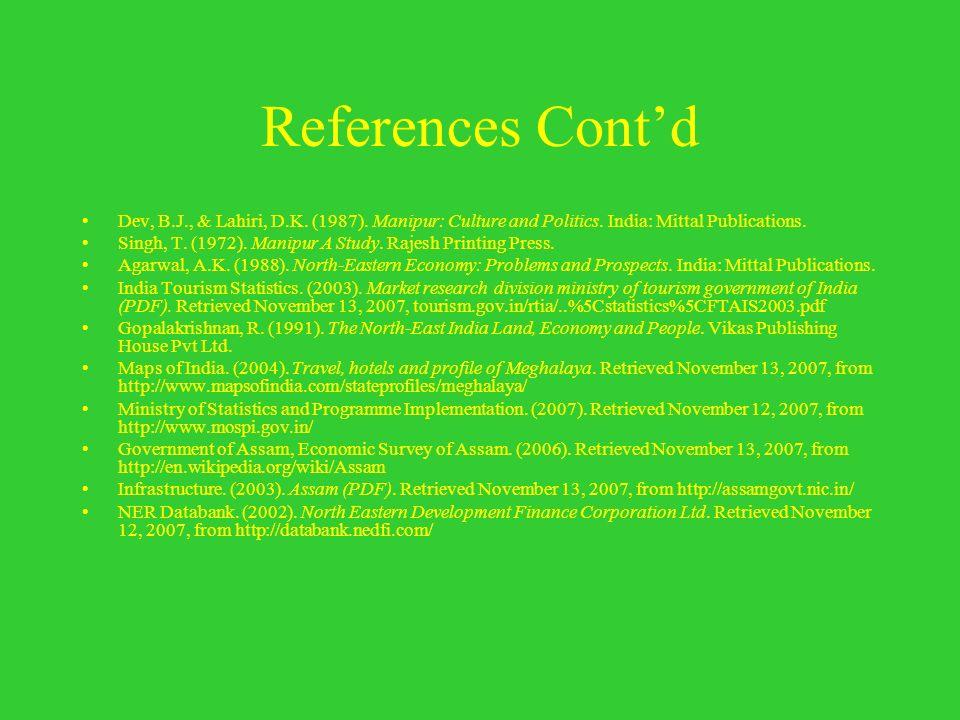 References Cont'd Dev, B.J., & Lahiri, D.K. (1987). Manipur: Culture and Politics. India: Mittal Publications.