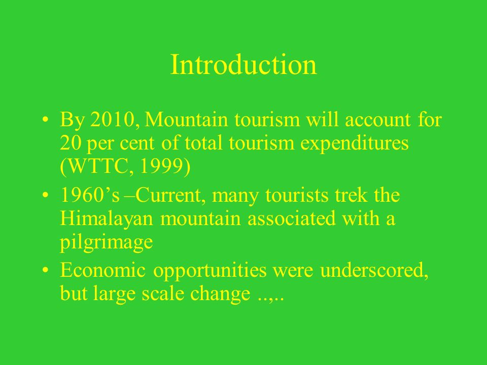 Introduction By 2010, Mountain tourism will account for 20 per cent of total tourism expenditures (WTTC, 1999)