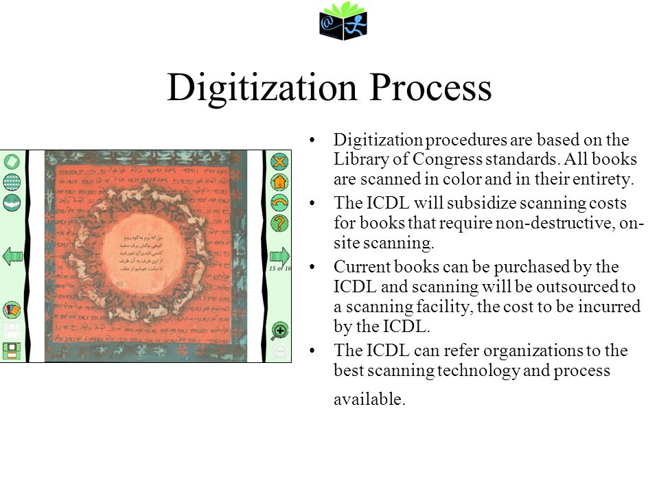 Digitization Process Digitization procedures are based on the Library of Congress standards. All books are scanned in color and in their entirety.