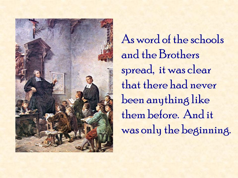 As word of the schools and the Brothers spread, it was clear that there had never been anything like them before. And it was only the beginning.