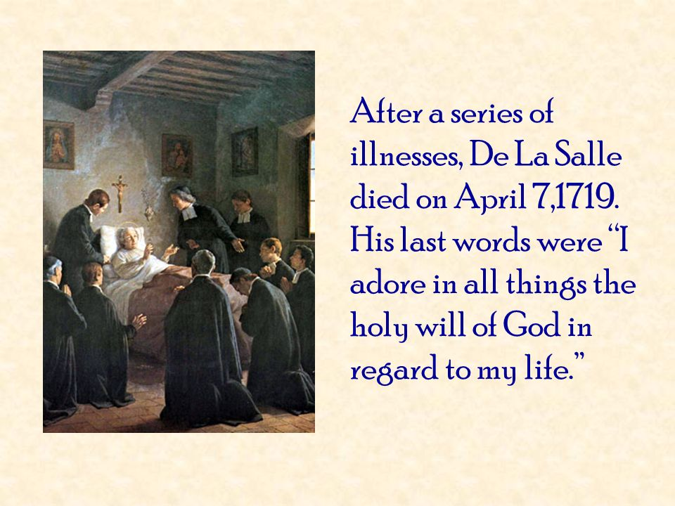 After a series of illnesses, De La Salle died on April 7,1719