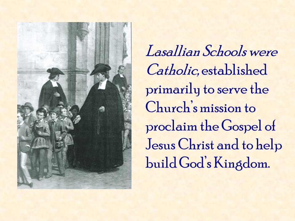 Lasallian Schools were Catholic, established primarily to serve the Church's mission to proclaim the Gospel of Jesus Christ and to help build God's Kingdom.