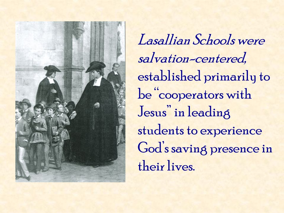 Lasallian Schools were salvation-centered, established primarily to be cooperators with Jesus in leading students to experience God's saving presence in their lives.