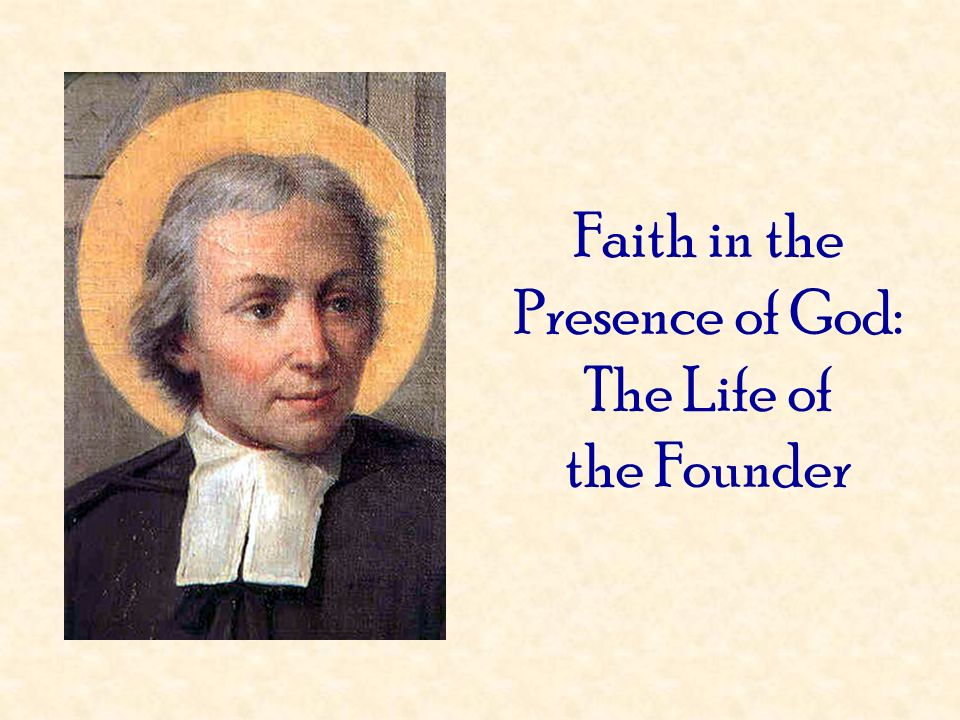 Faith in the Presence of God: The Life of the Founder