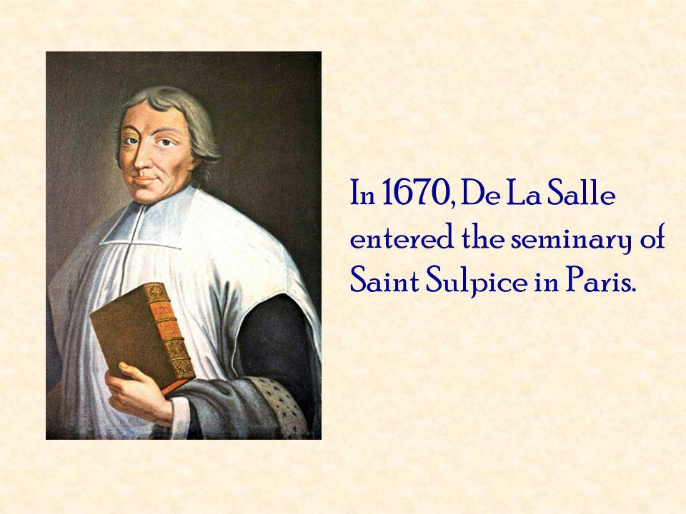 In 1670, De La Salle entered the seminary of Saint Sulpice in Paris.