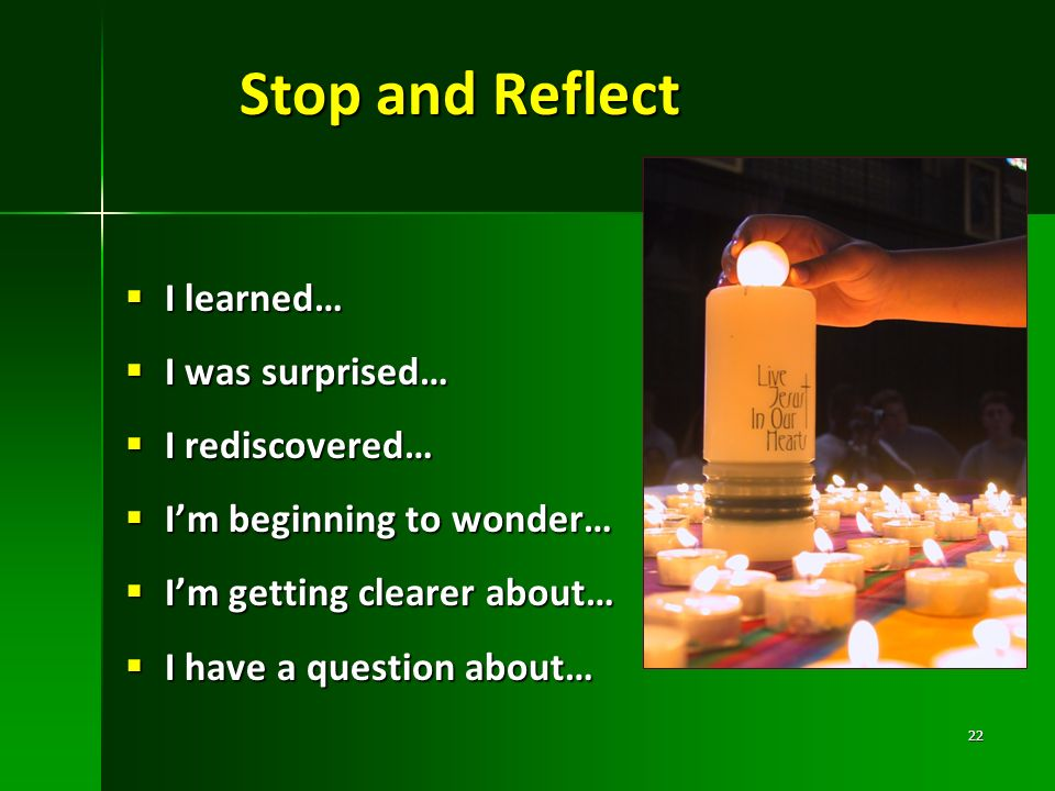 Stop and Reflect I learned… I was surprised… I rediscovered…