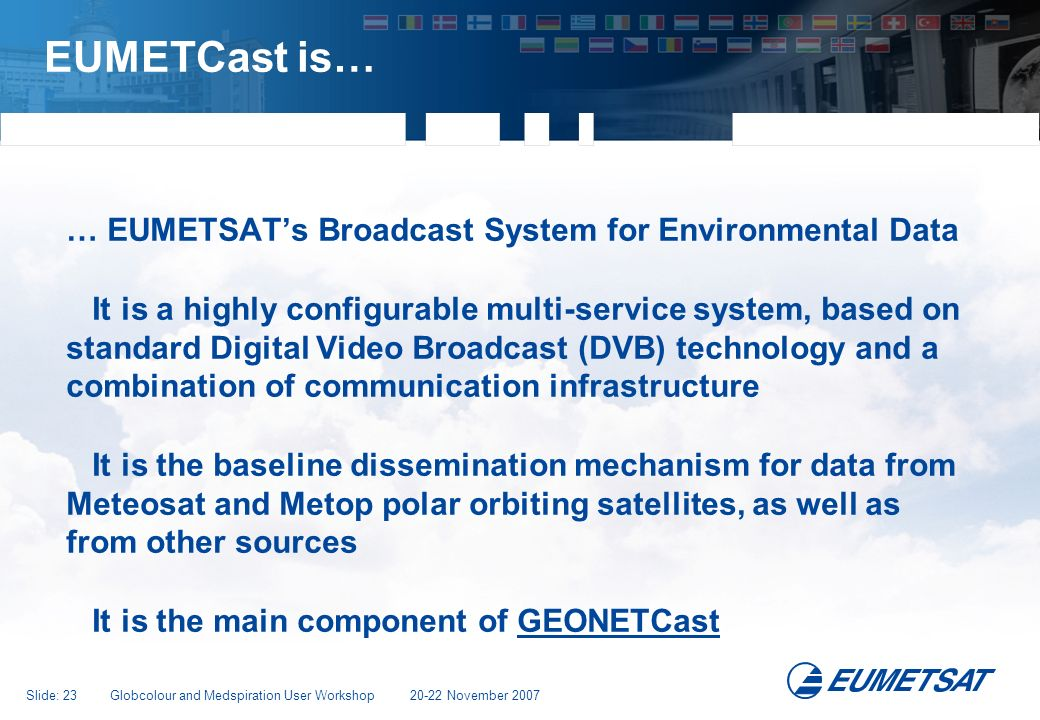 EUMETCast is… … EUMETSAT's Broadcast System for Environmental Data