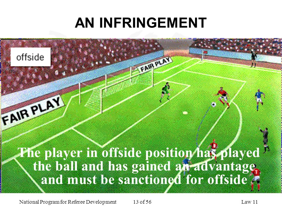 AN INFRINGEMENT The player in offside position has played the ball and has gained an advantage and must be sanctioned for offside.