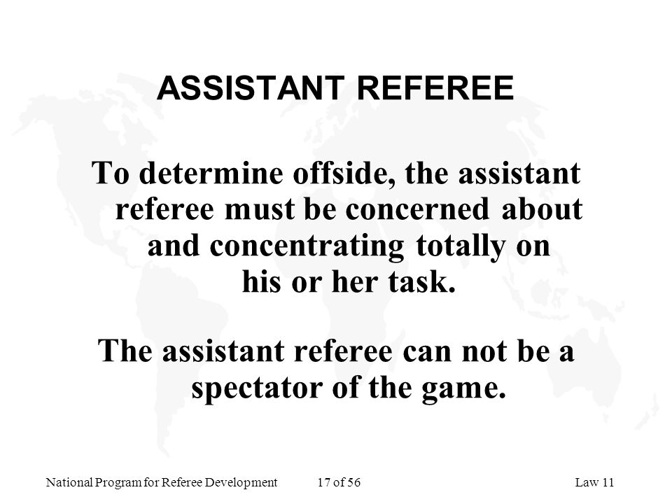 The assistant referee can not be a spectator of the game.