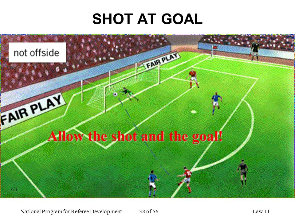Allow the shot and the goal!