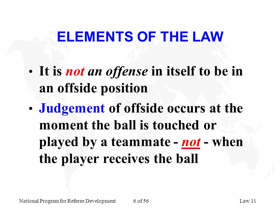 ELEMENTS OF THE LAW It is not an offense in itself to be in an offside position.