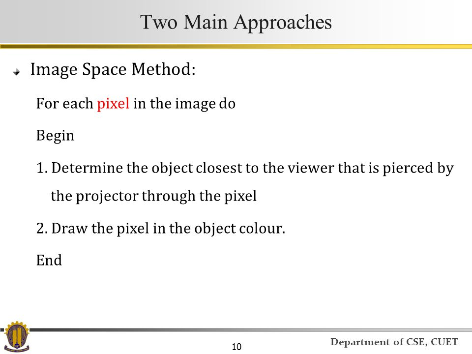 Two Main Approaches Image Space Method: For each pixel in the image do