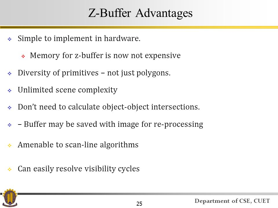 Z-Buffer Advantages Simple to implement in hardware.