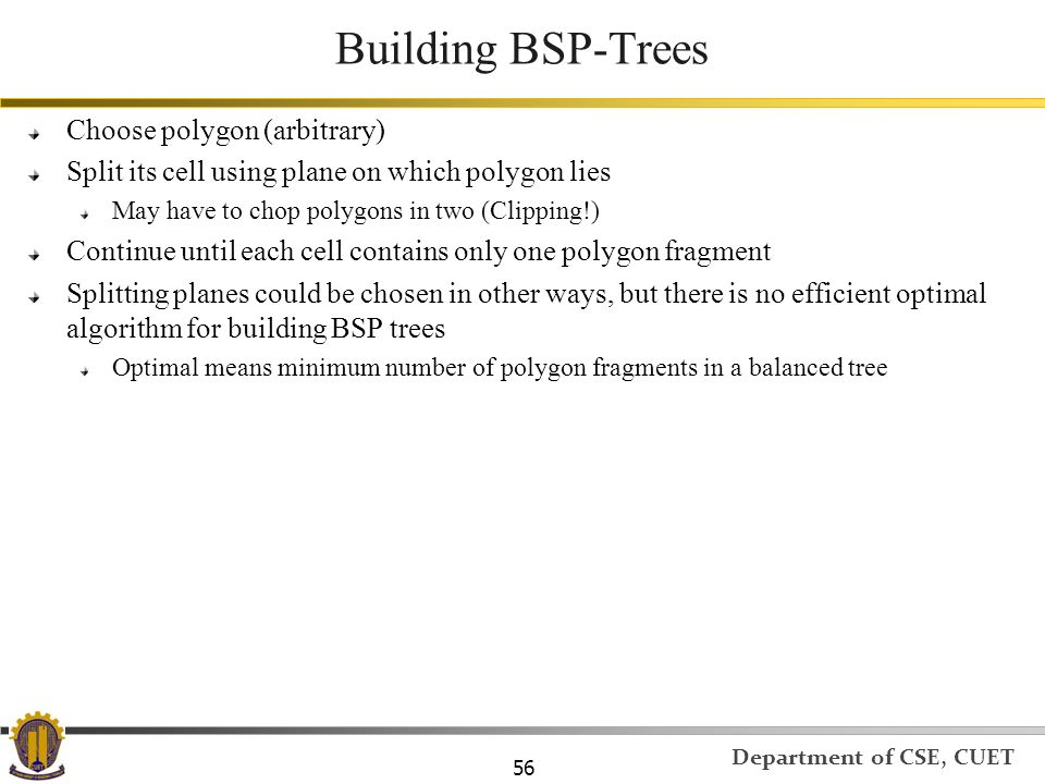 Building BSP-Trees Choose polygon (arbitrary)