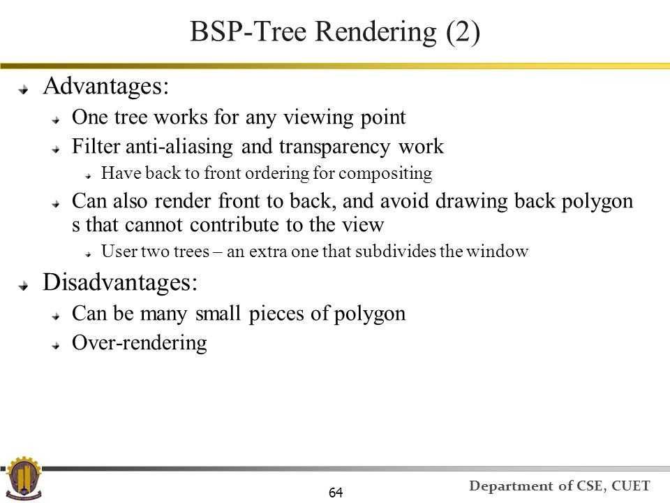 BSP-Tree Rendering (2) Advantages: Disadvantages: