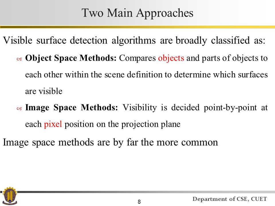 Two Main Approaches Visible surface detection algorithms are broadly classified as: