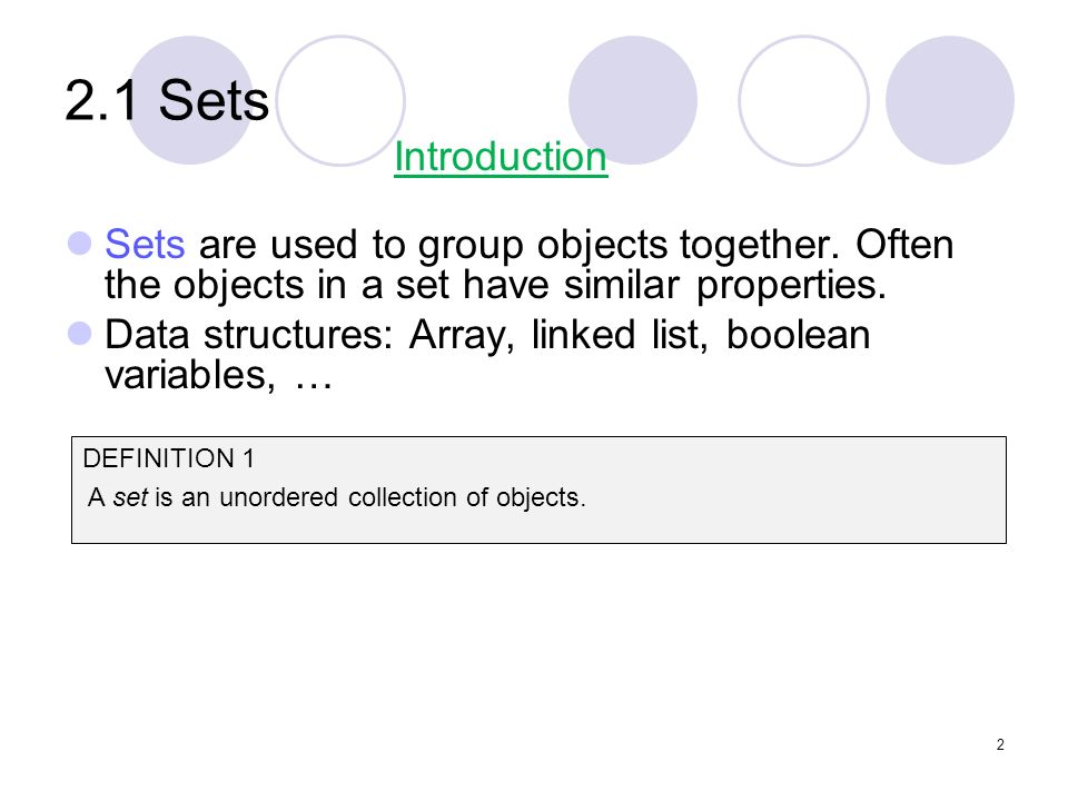2.1 Sets Introduction. Sets are used to group objects together. Often the objects in a set have similar properties.