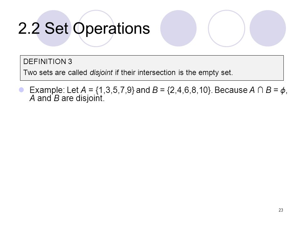 2.2 Set Operations DEFINITION 3. Two sets are called disjoint if their intersection is the empty set.