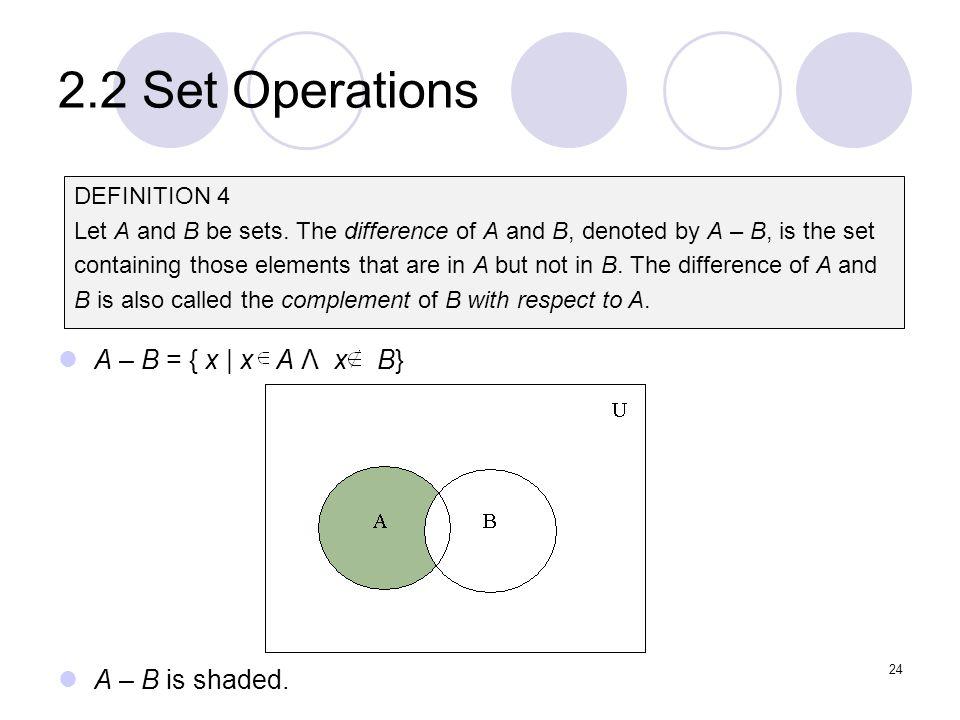 2.2 Set Operations A – B = { x | x A Λ x B} A – B is shaded.
