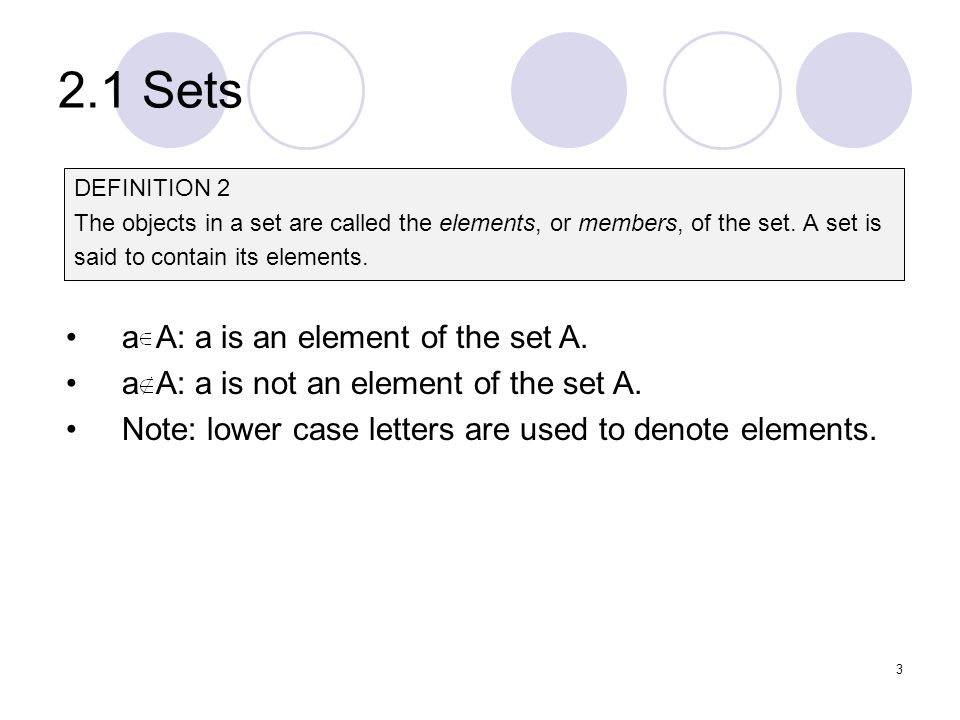 2.1 Sets a A: a is an element of the set A.