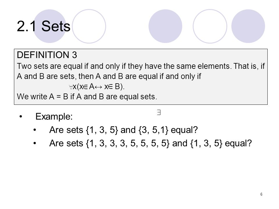 2.1 Sets DEFINITION 3 Example: Are sets {1, 3, 5} and {3, 5,1} equal